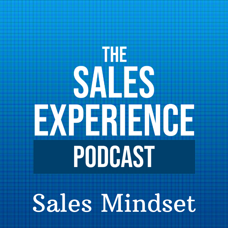[E63] Sales Mindset Week: A Positive Sales Mindset, even when things aren't great
