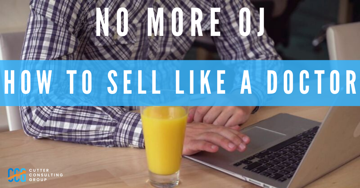 No More Orange Juice: How To Sell Like A Doctor