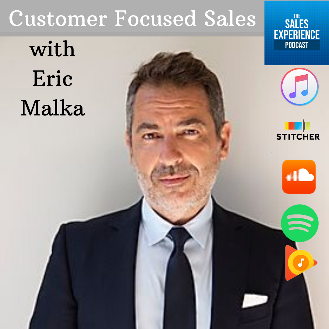 [E149] Customer Focused Sales with Eric Malka – Part 3 of 4