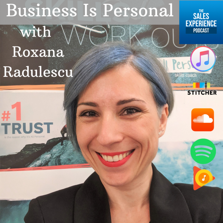 [E167] Always Make It Personal with Roxana Radulescu – Part 4 of 4