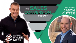The Sales Conversion Podcast with Rylee Meek Episode 005: Jason Cutter