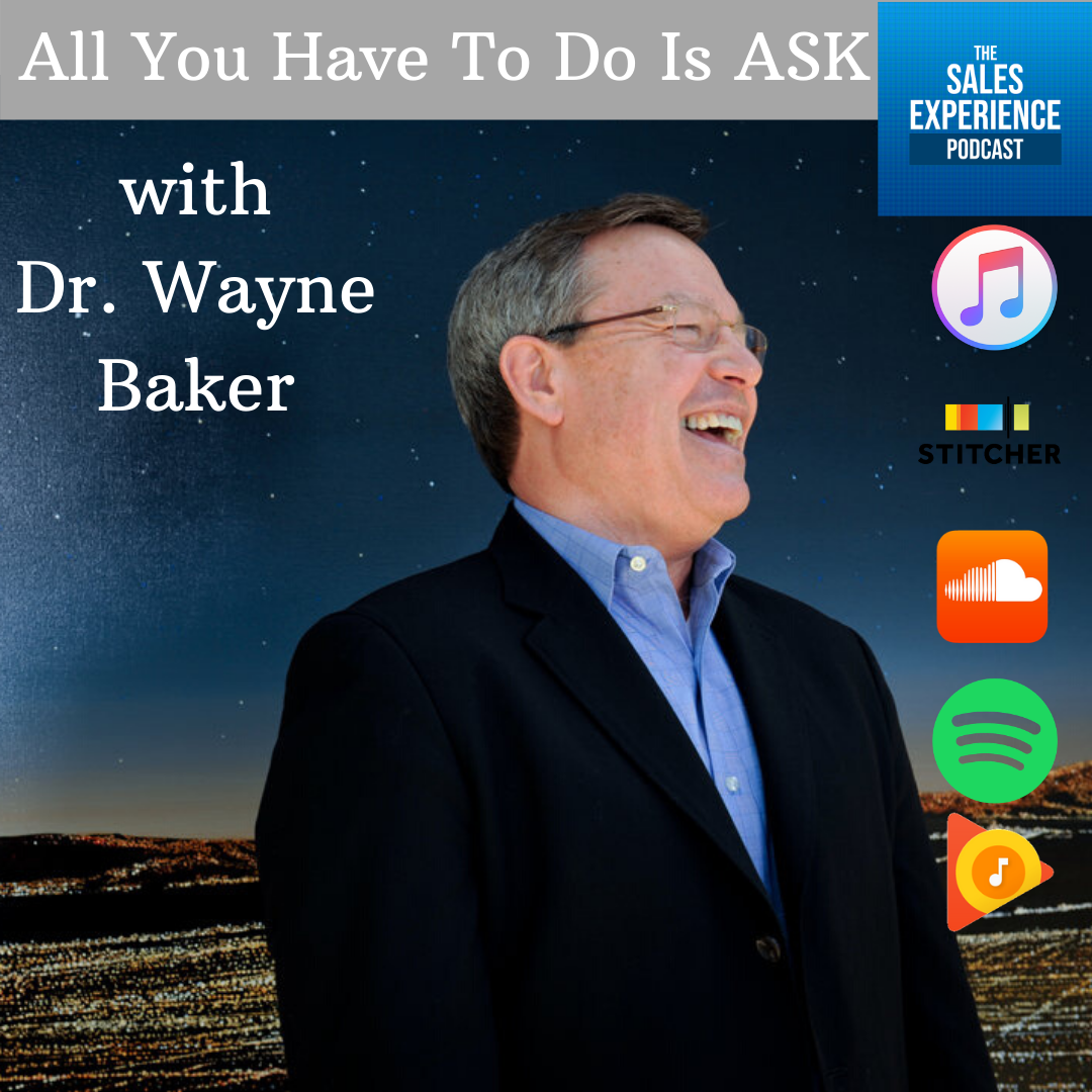 [E229] All You Have To Do Is Ask, with Dr. Wayne Baker (Part 3)