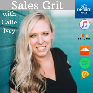 Catie Ivey Sales Grit TSEP The Sales Experience Podcast CCG