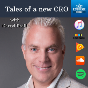 Tales of a new CRO Darryl Praill TSEP The Sales Experience Podcast