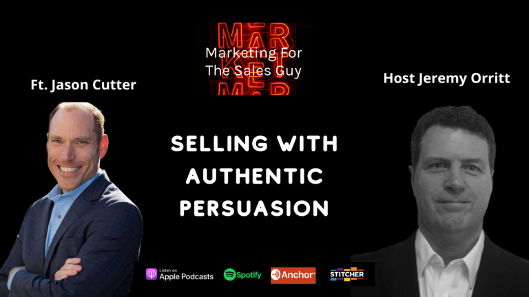 Marketing for the sales guy ft. Jason Cutter Selling with authentic persuasion