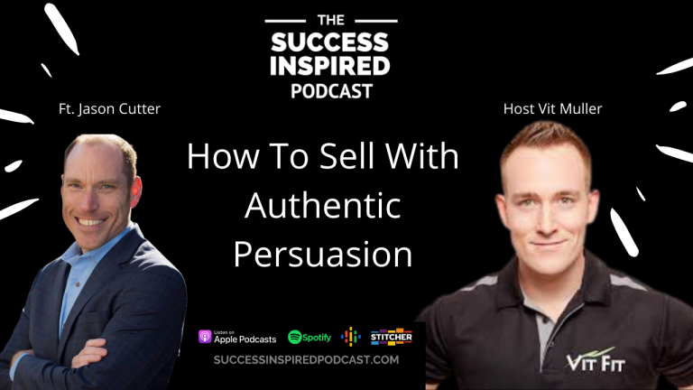 Success Inspired Podcast with Jason Cutter How to sell with authentic persuasion