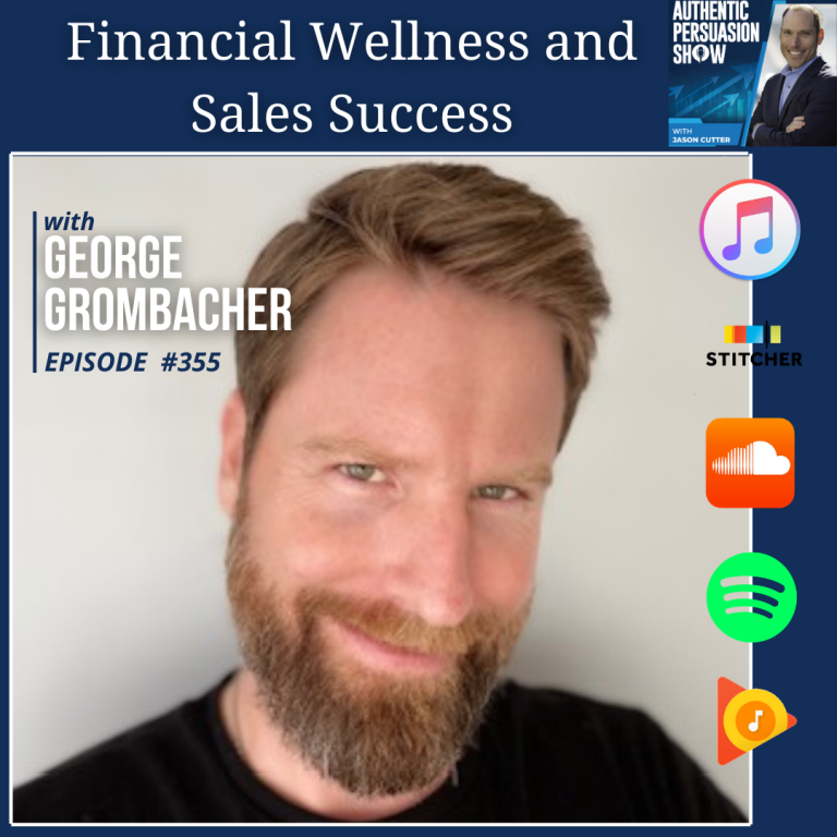 [355] Financial Wellness and Sales Success, with George Grombacher